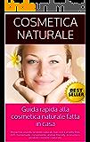 Guida rapida alla cosmetica naturale fatta in casa: Risparmia usando prodotti naturali, low cost e cruelty free. (DIY, homemade, conveniente, animal friendly, economico, prodotti cosmetici naturali).
