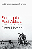 Setting the East Ablaze: Lenin's Dream of an Empire in Asia (Not A Series)