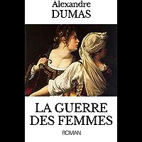 """LA GUERRE DES FEMMES (édition intégrale du roman : TOMES I & II) - Édition enrichie en annexe de l'ouvrage : """"Dumas, sa…"""