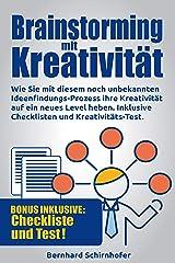 Brainstorming mit Kreativität: Wie Sie mit diesem unbekannten Ideen-Prozess Ihre Kreativität auf ein neues Level heben, Brainstorming betreiben und die Umsetzbarkeit überprüfen. Inklusive Checkliste Kindle Ausgabe