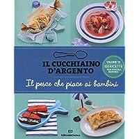 Il Cucchiaino d  39 Argento  Vol  10 il Pesce che Piace ai Bambini  100 Ricette per Piccoli Marinai