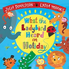 What the Ladybird Heard on Holiday (Julia Donaldson/Lydia Monks)