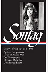 Susan Sontag: Essays of the 1960s & 70s (Loa #246): Against Interpretation / Styles of Radical Will / On Photography / Illness as Metaphor / Uncollected Essays (Library of America) Hardcover