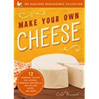 Make Your Own Cheese: 12 Homemade Recipes for Cheddar, Parmesan, Mozzarella, Self-Reliant Cheese, and More! (The…