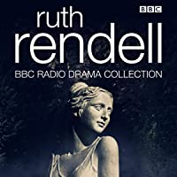The Ruth Rendell BBC Radio Drama Collection: Seven Full-Cast Dramatisations