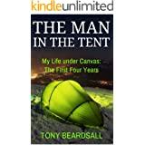 The Man in the Tent: My Life under Canvas - The First Four Years (English Edition)