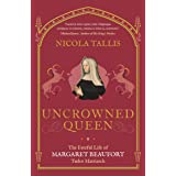 Uncrowned Queen: The Fateful Life of Margaret Beaufort, Tudor Matriarch (English Edition)