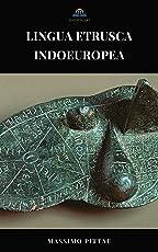 Lingua etrusca indoeuropea (Studi etruschi Vol. 11)