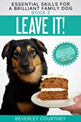 Leave It!: How to teach Amazing Impulse Control to your Brilliant Family Dog (Essential Skills for a Brilliant Family Dog Book 2) Kindle Edition