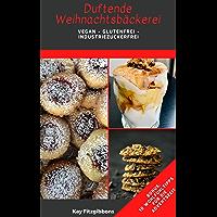Duftende Weihnachtsbäckerei: Vegan - Glutenfrei - Industriezuckerfrei inkl. Bonus: 10 Hyggelige Tipps zum Wohlfühlen und…