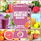 365 Days of Smoothie Recipes: A Smoothie Cookbook with Over 365 Smoothie, Cleanse Green Smoothie Recipes Book for Healthy Die