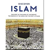 DISCOVER ISLAM (Discover The Teachings Of Teachings of The Prophet, The Essence of The Quran And The Spirit of Islam)