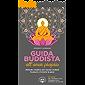 Guida buddista all'amor proprio: Metodo creativo per lasciar andare le paure e trovare la pace