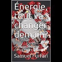 Énergie, tout va changer demain?: Analyser le passé, comprendre l'avenir
