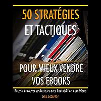 50 stratégies et tactiques pour mieux vendre vos ebooks: Réussir à trouver ses lecteurs avec l'autoédition numérique…