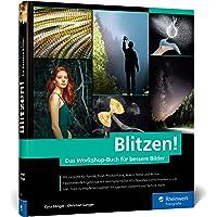 Blitzen!: Der perfekte Einstieg in die Blitzfotografie – mit Lichtskizzen und Making-of-Aufnahmen. In 50 Workshops zum…