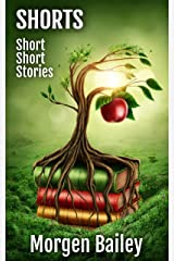 Shorts ~ Short Short Stories: 82 stories of over 500 words (Morgen Bailey's Short Story Collections) Kindle Edition