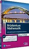 Brückenkurs Mathematik: Lehr- und Übungsbuch mit MyMathLab | Brückenkurs (Pearson Studium - Mathematik)