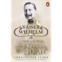 Kaiser Wilhelm II: A Life in Power (English Edition)