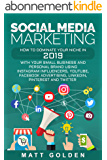 Social Media Marketing: How to Dominate Your Niche in 2019 with Your Small Business and Personal Brand Using Instagram Influencers, YouTube, Facebook Advertising, ... Pinterest, and Twitter (English Edition)