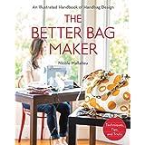 Mallalieu, N: Better Bag Maker: An Illustrated Handbook of Handbag Design - Techniques, Tips, and Tricks