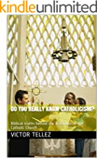Do You Really Know Catholicism?: Biblical truths behind the teachings of the Catholic Church