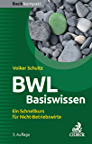 BWL Basiswissen: Ein Schnellkurs für Nicht-Betriebswirte (Beck kompakt)
