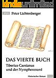 Das vierte Buch: Tiberius Caesianus und der Nymphenmord (Tiberius-Caesianus-Reihe 3)