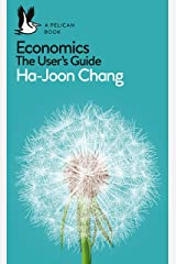 Economics: The User's Guide: A Pelican Introduction (Pelican Books) Kindle Edition