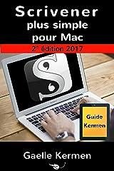 Scrivener plus simple pour Mac 2e édition: guide francophone d'initiation au logiciel de bureau Scrivener pour Mac (Collection pratique Guide Kermen t. 1) Format Kindle