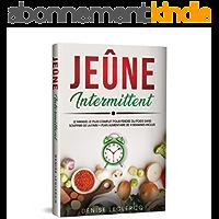 JEÛNE INTERMITTENT: Le Manuel le plus Complet pour Perdre du Poids Sans Souffrir de la Faim + Plan Alimentaire de 4…
