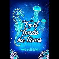 En el fondo me tienes (Nº1 serie EN EL FONDO) (Spanish Edition)