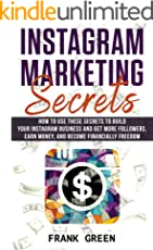 Instagram Marketing Secrets: How To Use These Secrets To Build Your Instagram Business And Get More Followers, Earn Money, And Become Financially Freedom (English Edition)