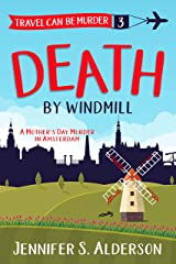 Death by Windmill: A Mother's Day Murder in Amsterdam (Travel Can Be Murder Cozy Mystery Series Book 3) Kindle Edition
