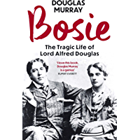 Bosie: The Tragic Life of Lord Alfred Douglas (English Edition)