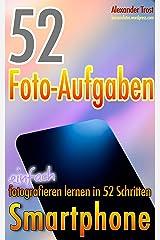 52 Foto-Aufgaben: Smartphone: einfach fotografieren lernen in 52 Schritten (52 Foto-Aufgaben - fotografieren lernen 5) Kindle Ausgabe