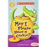 May I Please Have a Cookie? (Scholastic Reader, Level 1): May I Please Have A Cookie?