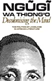 Decolonising the Mind – The Politics of Language in African Literature (Studies in African Literature (Paperback))
