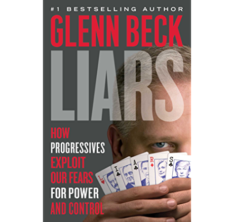 Liars How Progressives Exploit Our Fears For Power And Control Ebook Beck Glenn Amazon In Kindle Store