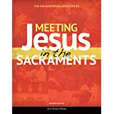 Meeting Jesus in the Sacraments (Second Edition) (Encountering Jesus)
