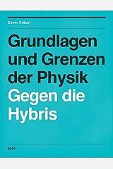 Grundlagen und Grenzen der Physik: Gegen die Hybris Kindle Ausgabe