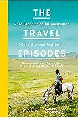 The Travel Episodes: Neue Geschichten für Abenteurer, Glücksritter und Tagträumer Kindle Ausgabe
