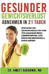 Gesunder Gewichtsverlust - Abnehmen in 21 Tagen: Erfolgreicher Gewichtsverlust mit Hilfe von gesundem Essen, Leberentgiftung, Diät, bewusster Ernährung ... Heile deinen Verstand 3) (German Edition) Formato Kindle