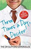 Three Times A Day, Doctor (The Dr Clifford Chronicles)