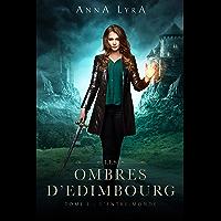 L'Entre-Monde - Les Ombres d'Edimbourg tome 1: Une urban fantasy en Ecosse