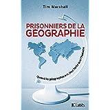 Prisonniers de la géographie : Quand la géographie est plus forte que l'histoire (Essais et documents)