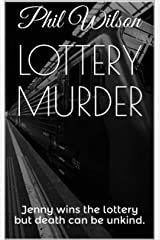 Lottery Murder: Jenny wins the national lottery but death can be unkind in this gripping murder mystery. Kindle Edition