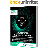 AWS Certified Cloud Practitioner Practice Tests 2021: 390 AWS Practice Exam Questions with Answers, Links & detailed…