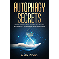 Autophagy: Secrets - Promote Longevity and Anti-Aging, Burn Fat, and Achieve Peak Performance with Intermittent Fasting…
