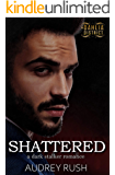 Shattered: A Dark Stalker Romance (The Dahlia District)